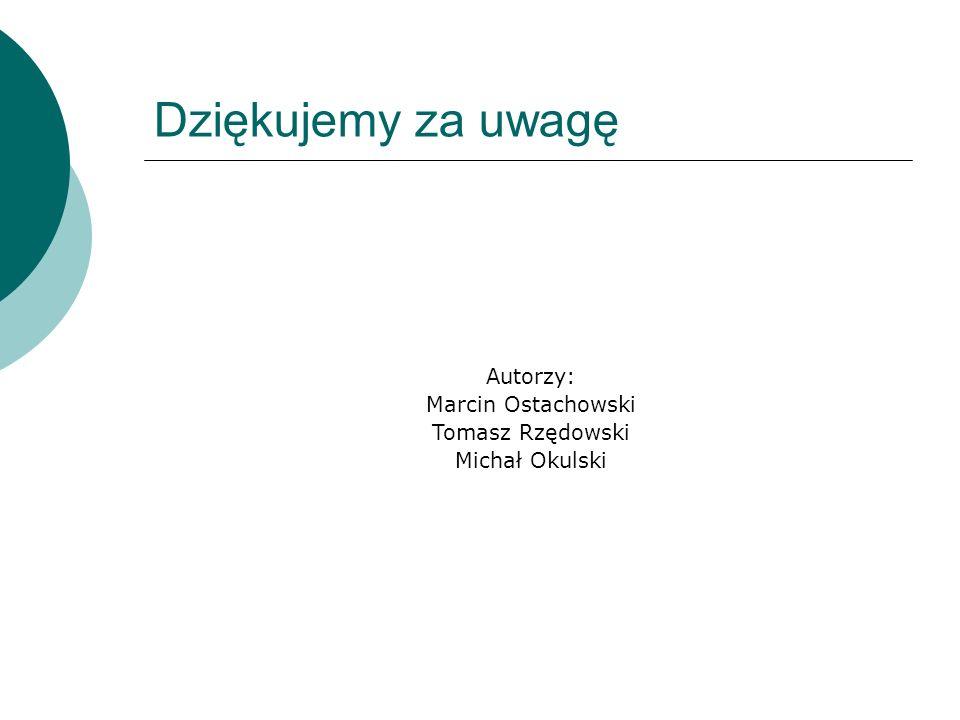 Dziękujemy za uwagę Autorzy: Marcin Ostachowski Tomasz Rzędowski Michał Okulski