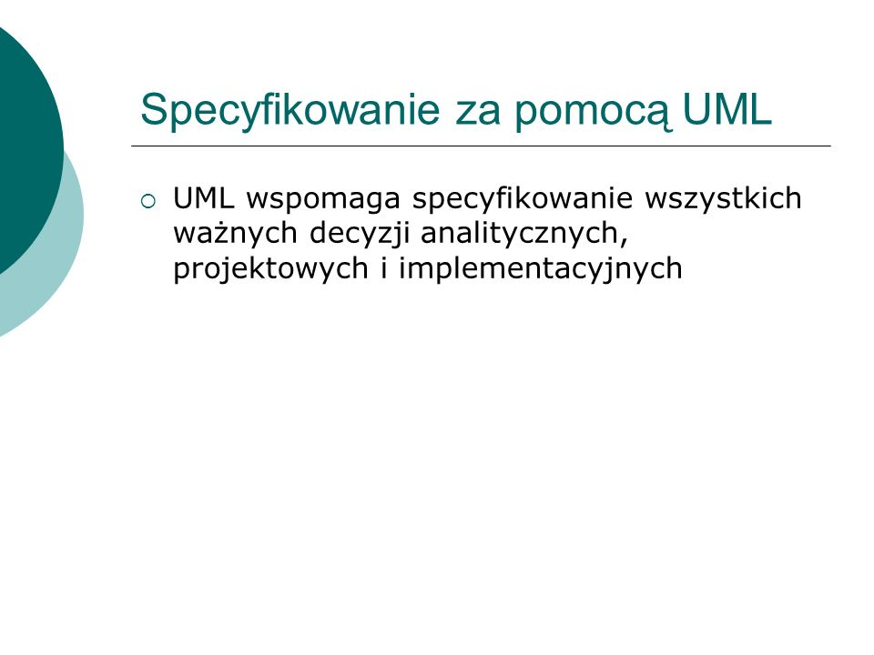 Tworzenie za pomocą UML Modele z języka UML można wprost powiązać ze zorientowanymi obiektowo językami programowania (np.