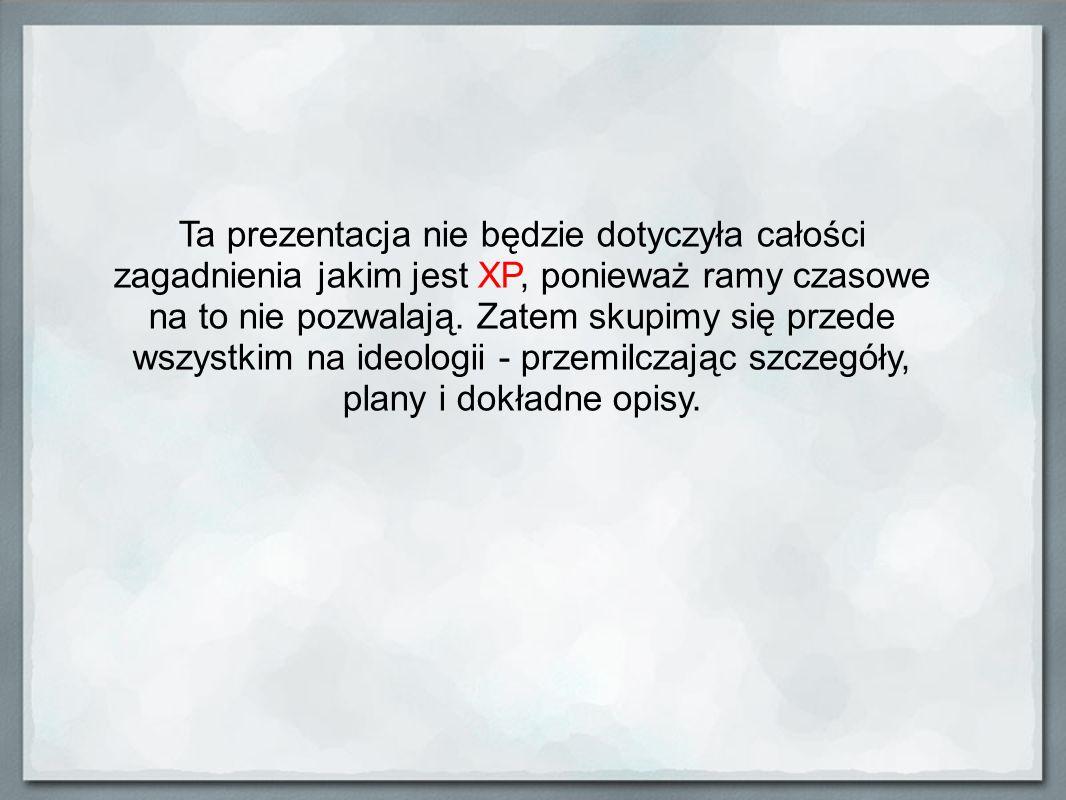 Ta prezentacja nie będzie dotyczyła całości zagadnienia jakim jest XP, ponieważ ramy czasowe na to nie pozwalają. Zatem skupimy się przede wszystkim n