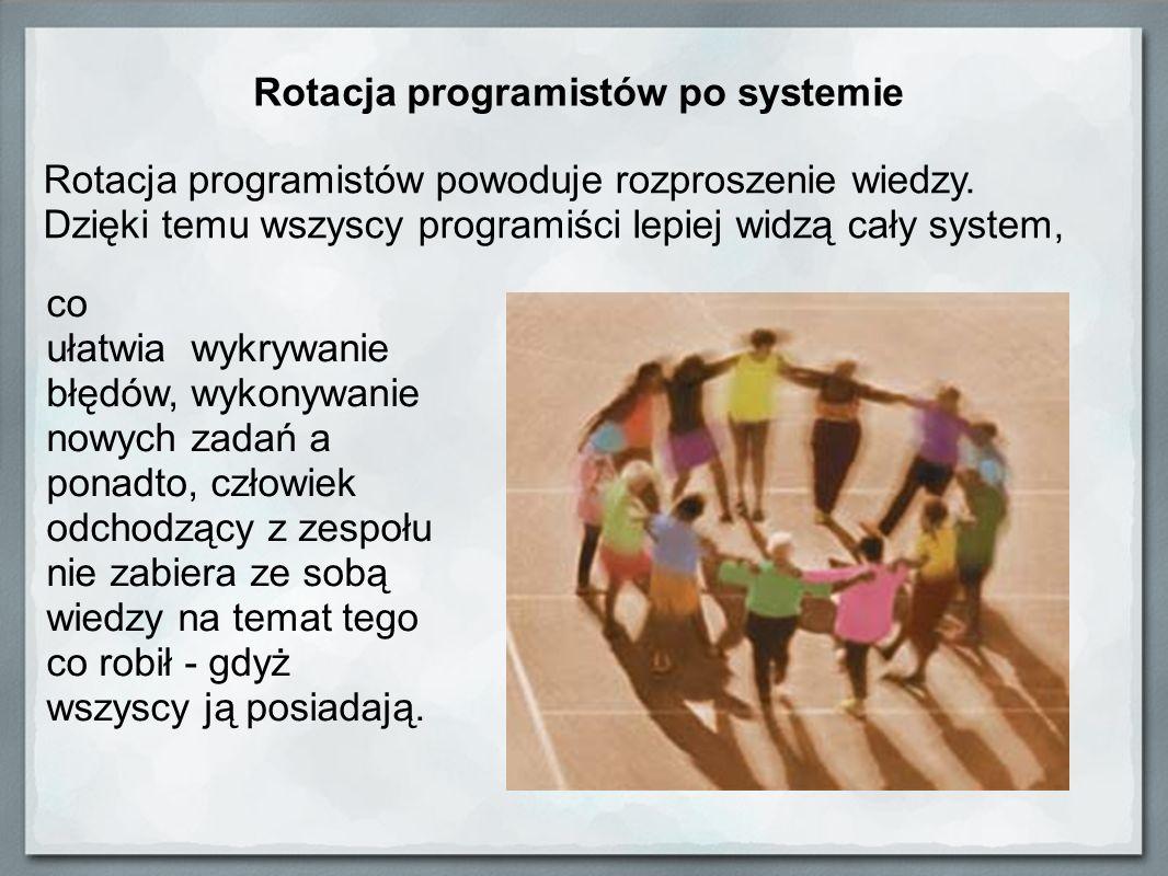 Rotacja programistów powoduje rozproszenie wiedzy. Dzięki temu wszyscy programiści lepiej widzą cały system, Rotacja programistów po systemie co ułatw