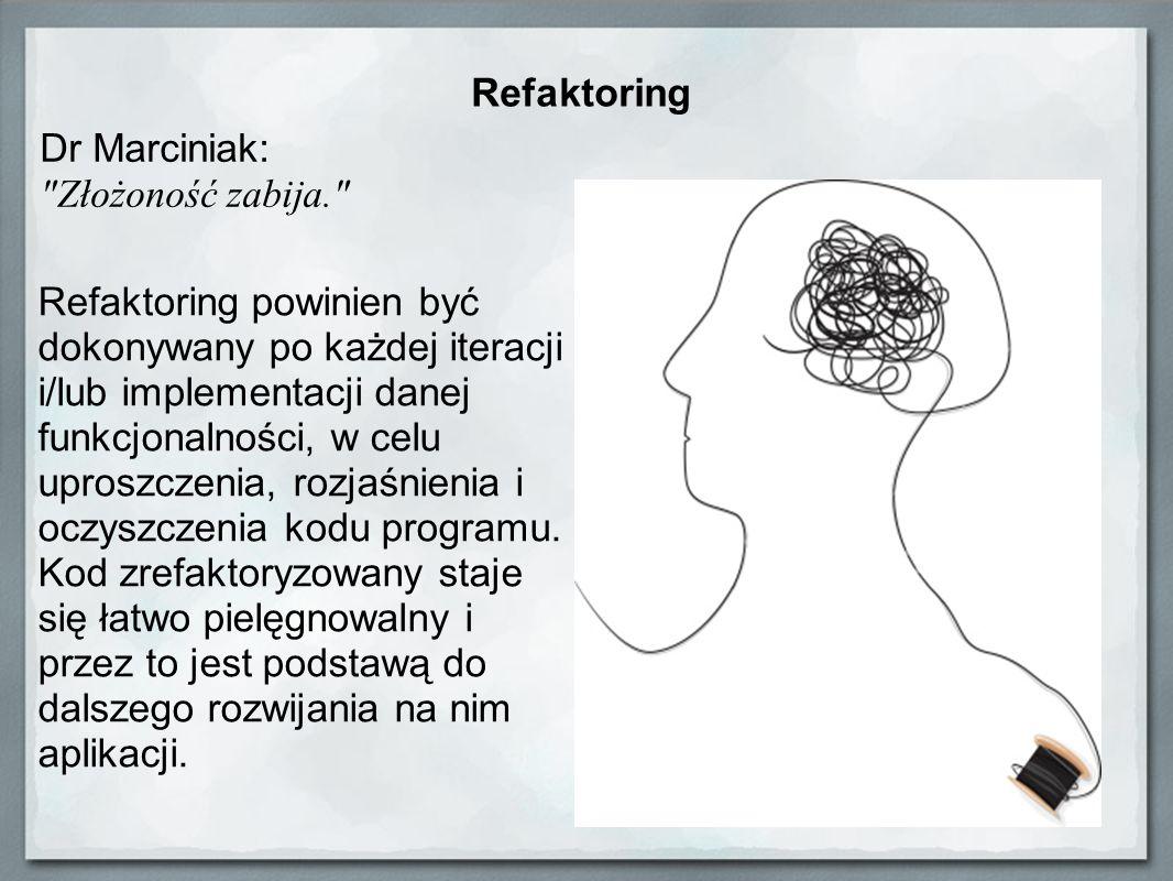 Refaktoring Refaktoring powinien być dokonywany po każdej iteracji i/lub implementacji danej funkcjonalności, w celu uproszczenia, rozjaśnienia i oczy