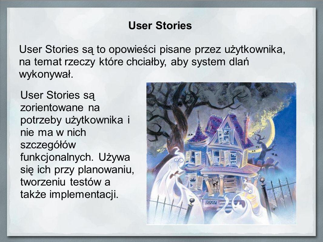 User Stories User Stories są to opowieści pisane przez użytkownika, na temat rzeczy które chciałby, aby system dlań wykonywał. User Stories są zorient