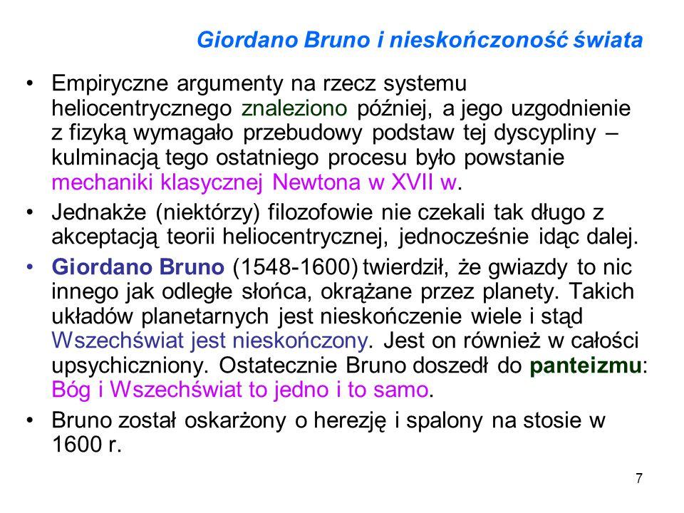 7 Giordano Bruno i nieskończoność świata Empiryczne argumenty na rzecz systemu heliocentrycznego znaleziono później, a jego uzgodnienie z fizyką wymag