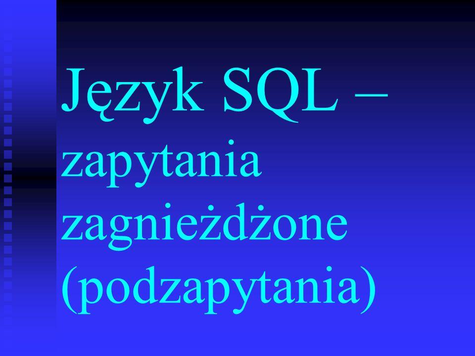 Zapytania zagnieżdżone Język SQL pozwala na zagnieżdżanie zapytań (podzapytania) Język SQL pozwala na zagnieżdżanie zapytań (podzapytania) Oznacza to, że wynik jednego zapytania może być wykorzystany przez inne zapytanie, będące jego nadzapytaniem Oznacza to, że wynik jednego zapytania może być wykorzystany przez inne zapytanie, będące jego nadzapytaniem Inaczej – jedno zapytanie może w klauzuli where zawierać inne, zagnieżdżone zapytanie.