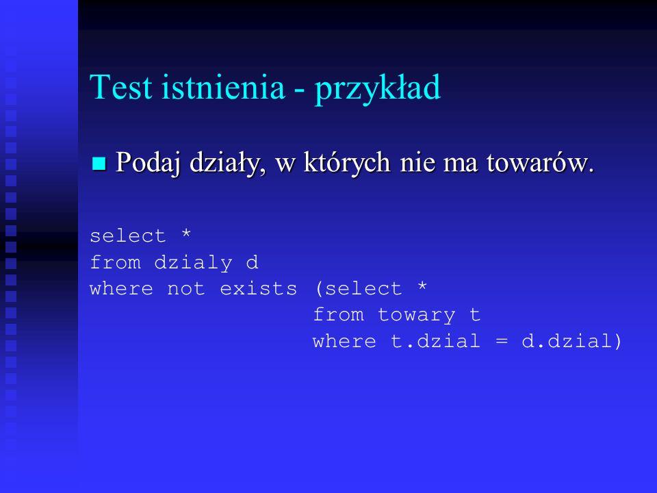 Test istnienia - przykład Podaj działy, w których nie ma towarów.