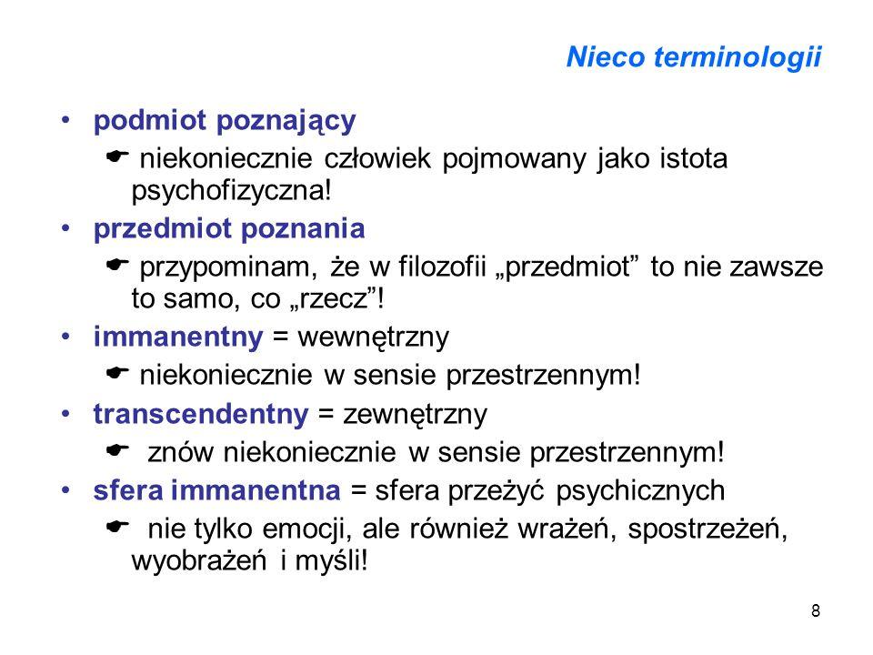 8 Nieco terminologii podmiot poznający niekoniecznie człowiek pojmowany jako istota psychofizyczna.