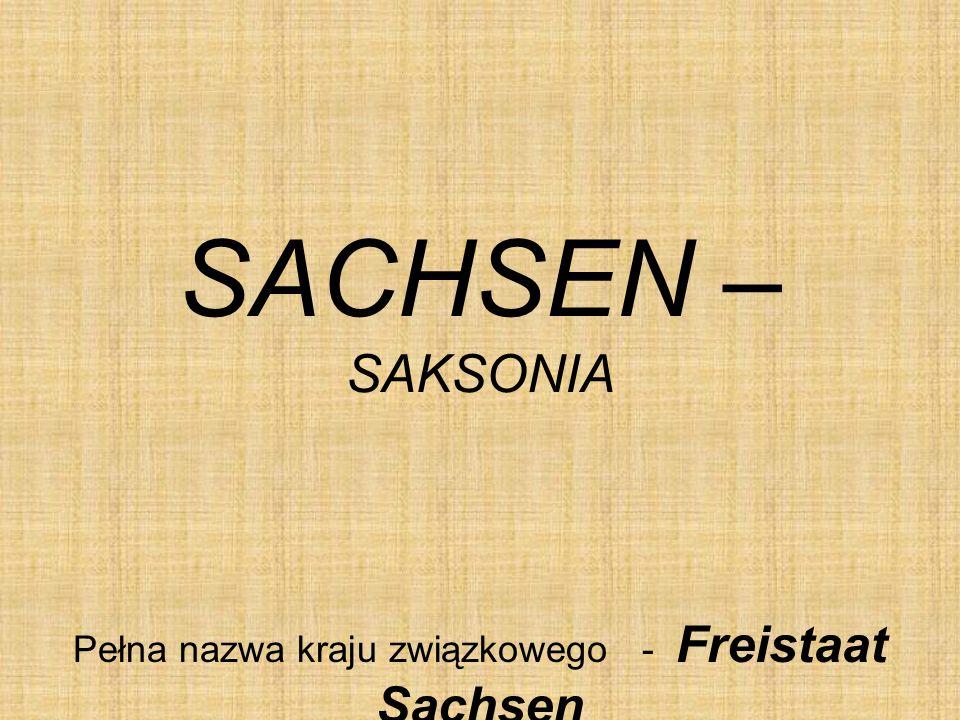 SACHSEN – SAKSONIA Pełna nazwa kraju związkowego - Freistaat Sachsen