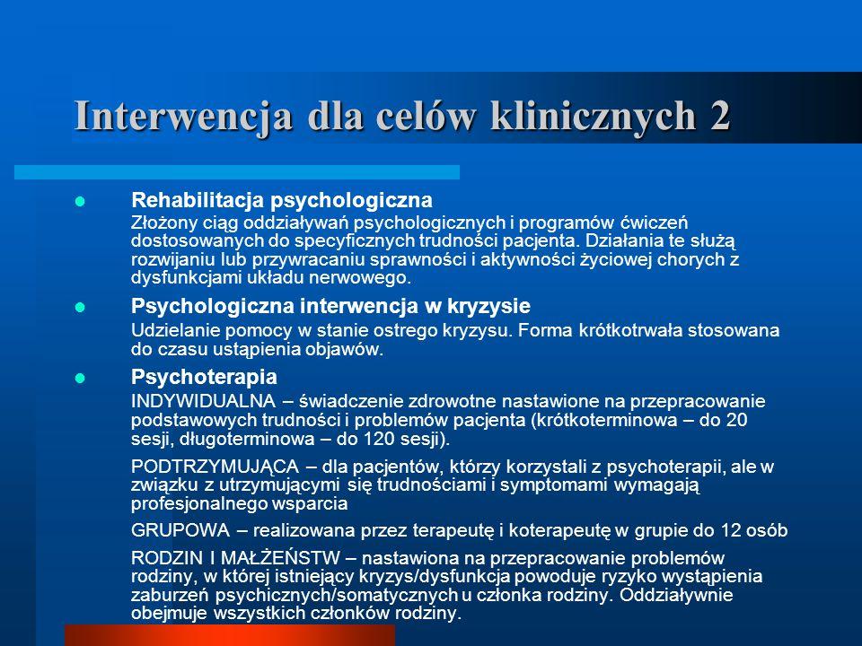 Interwencja dla celów klinicznych 2 Rehabilitacja psychologiczna Złożony ciąg oddziaływań psychologicznych i programów ćwiczeń dostosowanych do specyf
