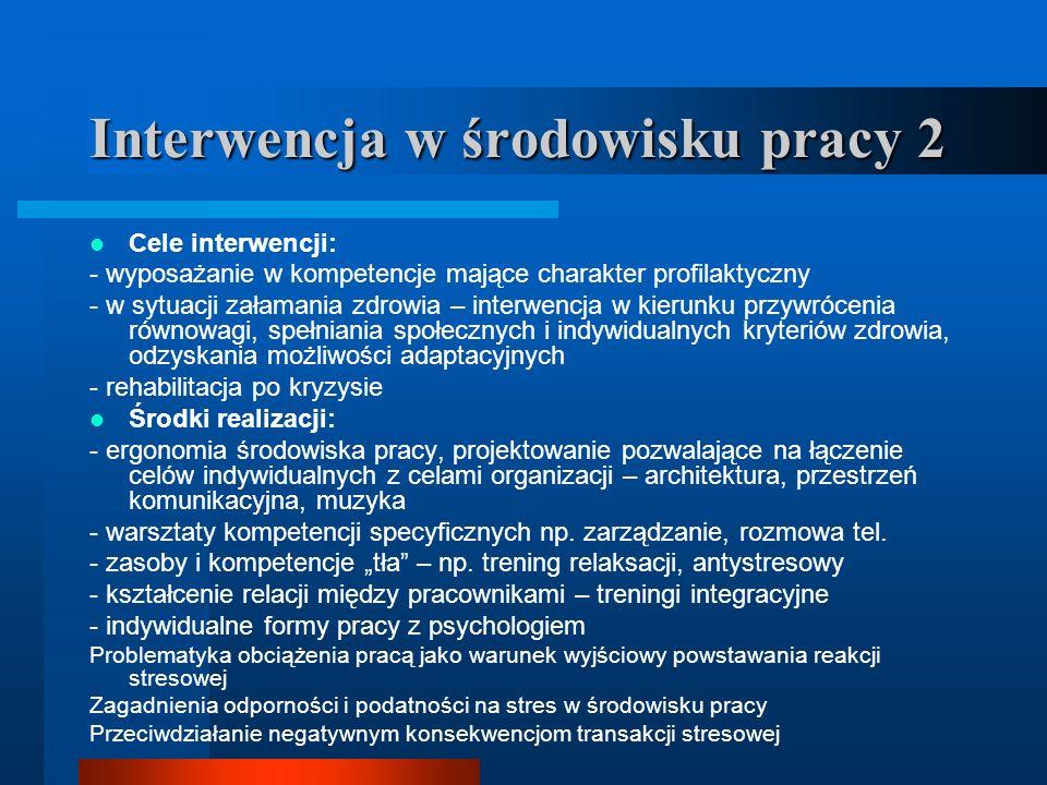 Interwencja w środowisku pracy 2 Cele interwencji: - wyposażanie w kompetencje mające charakter profilaktyczny - w sytuacji załamania zdrowia – interw