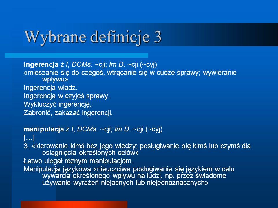 Wybrane definicje 3 ingerencja ż I, DCMs. ~cji; lm D. ~cji (~cyj) «mieszanie się do czegoś, wtrącanie się w cudze sprawy; wywieranie wpływu» Ingerencj