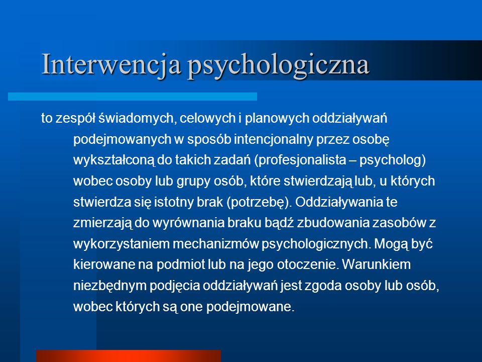 Interwencja psychologiczna to zespół świadomych, celowych i planowych oddziaływań podejmowanych w sposób intencjonalny przez osobę wykształconą do tak