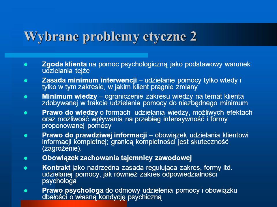 Wybrane problemy etyczne 2 Zgoda klienta na pomoc psychologiczną jako podstawowy warunek udzielania tejże Zasada minimum interwencji – udzielanie pomo