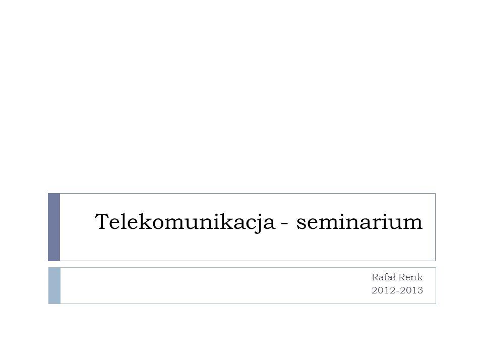 Telekomunikacja - seminarium Rafał Renk 2012-2013