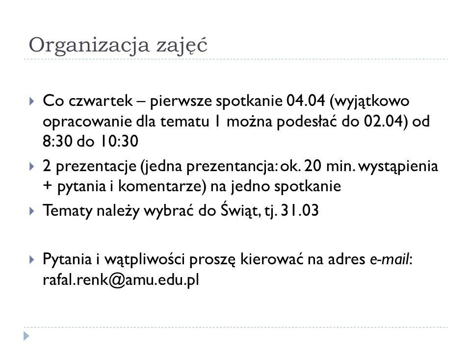 Organizacja zajęć Co czwartek – pierwsze spotkanie 04.04 (wyjątkowo opracowanie dla tematu 1 można podesłać do 02.04) od 8:30 do 10:30 2 prezentacje (