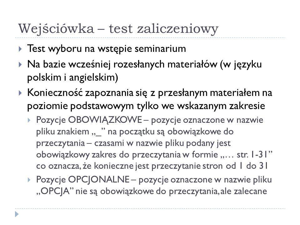 Wejściówka – test zaliczeniowy Test wyboru na wstępie seminarium Na bazie wcześniej rozesłanych materiałów (w języku polskim i angielskim) Konieczność