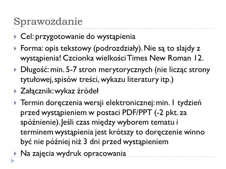 Sprawozdanie Cel: przygotowanie do wystąpienia Forma: opis tekstowy (podrozdziały). Nie są to slajdy z wystąpienia! Czcionka wielkości Times New Roman