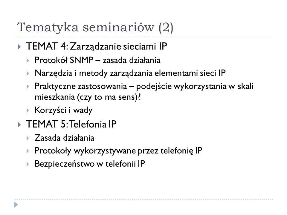 Tematyka seminariów (2) TEMAT 4: Zarządzanie sieciami IP Protokół SNMP – zasada działania Narzędzia i metody zarządzania elementami sieci IP Praktyczn