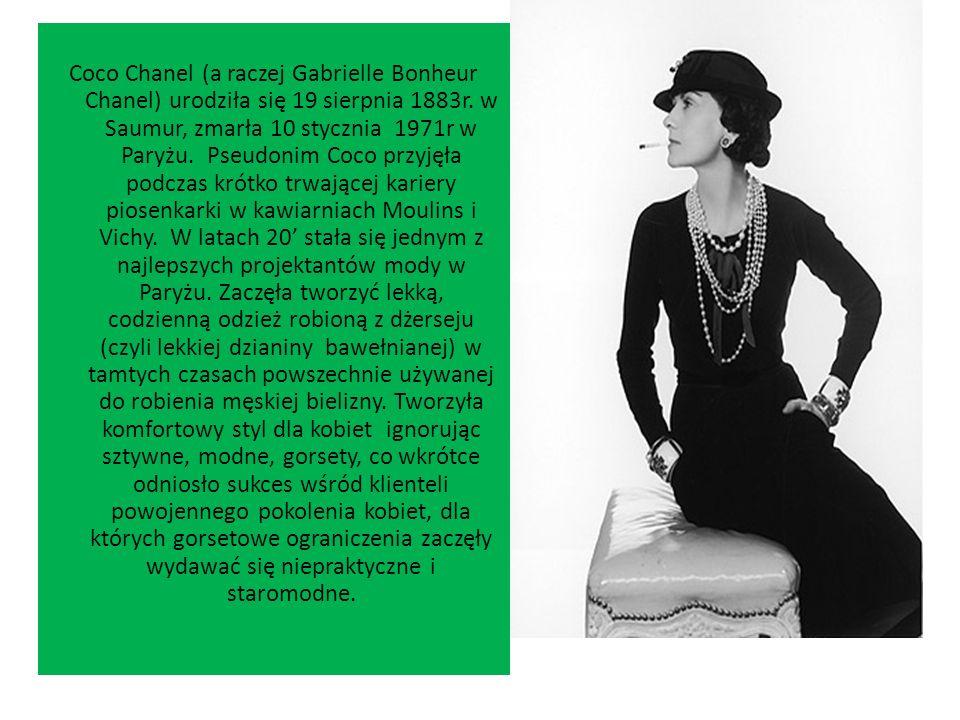 Coco Chanel (a raczej Gabrielle Bonheur Chanel) urodziła się 19 sierpnia 1883r. w Saumur, zmarła 10 stycznia 1971r w Paryżu. Pseudonim Coco przyjęła p