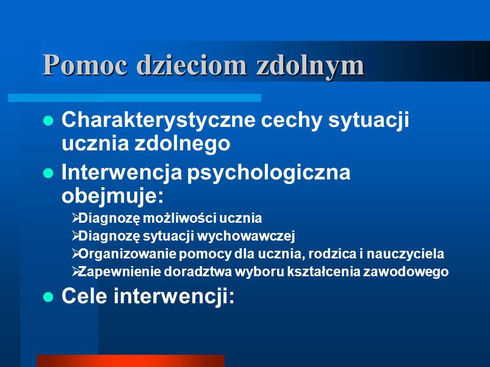 Pomoc dzieciom zdolnym Charakterystyczne cechy sytuacji ucznia zdolnego Interwencja psychologiczna obejmuje: Diagnozę możliwości ucznia Diagnozę sytua