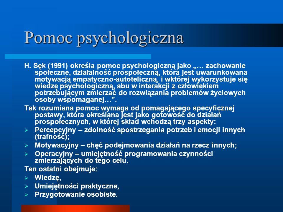 Pomoc psychologiczna H. Sęk (1991) określa pomoc psychologiczną jako … zachowanie społeczne, działalność prospołeczną, która jest uwarunkowana motywac