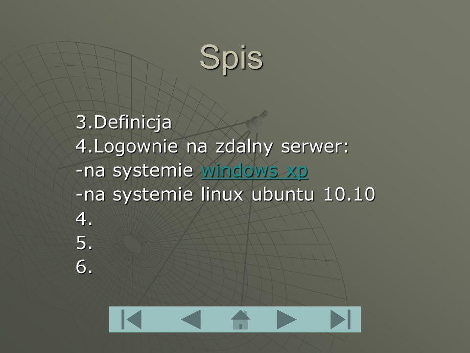 Spis 3.Definicja 4.Logownie na zdalny serwer: -na systemie windows xp windows xpwindows xp -na systemie linux ubuntu 10.10 4.5.6.