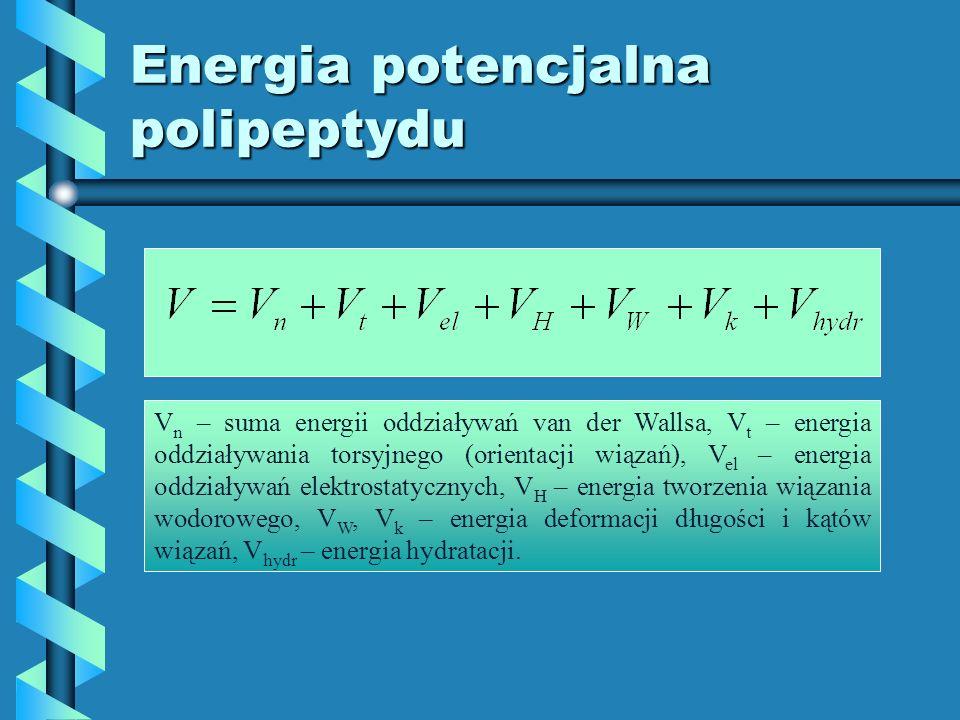 Energia potencjalna polipeptydu V n – suma energii oddziaływań van der Wallsa, V t – energia oddziaływania torsyjnego (orientacji wiązań), V el – ener