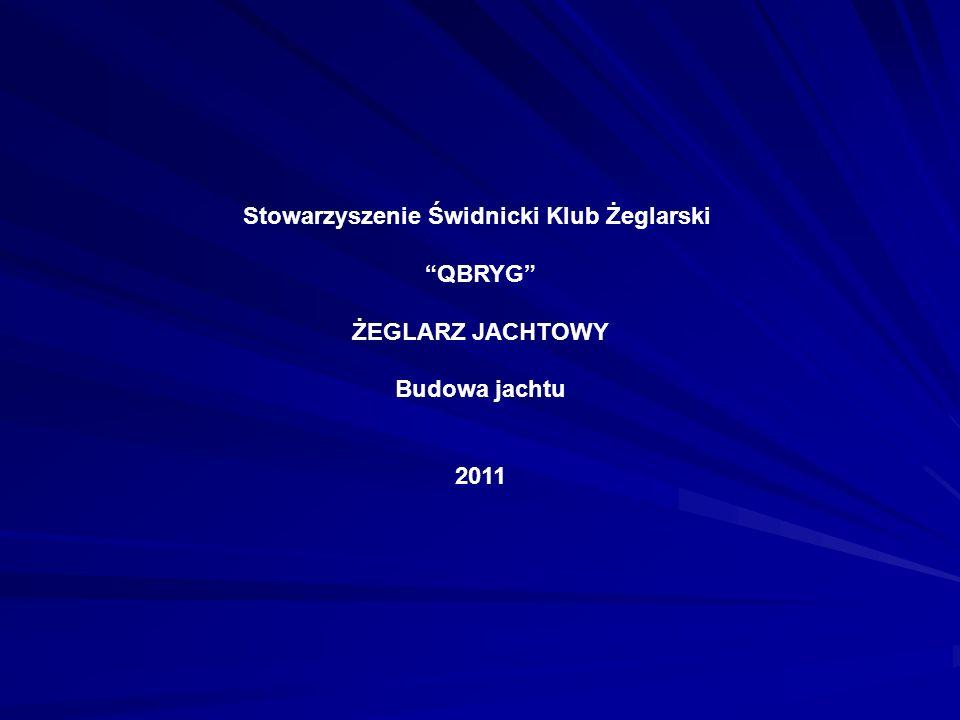 Stowarzyszenie Świdnicki Klub Żeglarski QBRYG ŻEGLARZ JACHTOWY Budowa jachtu 2011