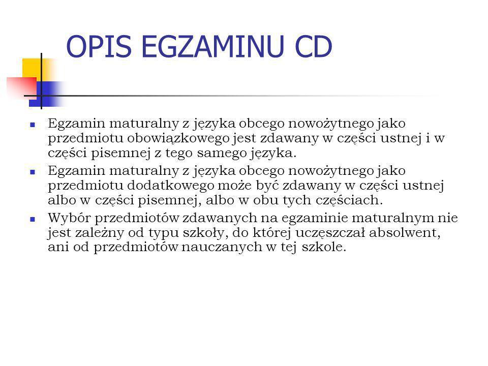 OPIS EGZAMINU CD Egzamin maturalny z języka obcego nowożytnego jako przedmiotu obowiązkowego jest zdawany w części ustnej i w części pisemnej z tego samego języka.