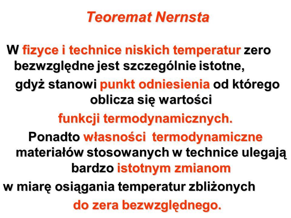 Teoremat Nernsta W fizyce i technice niskich temperatur zero bezwzględne jest szczególnie istotne, gdyż stanowi punkt odniesienia od którego oblicza s