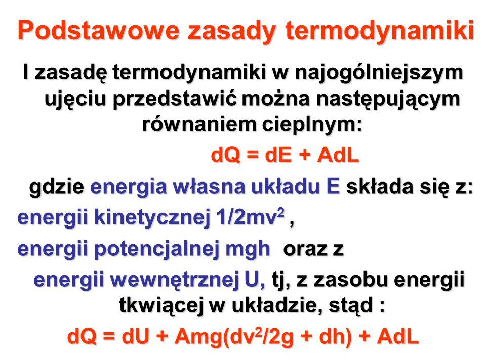 Podstawowe zasady termodynamiki I zasadę termodynamiki w najogólniejszym ujęciu przedstawić można następującym równaniem cieplnym: dQ = dE + AdL dQ =