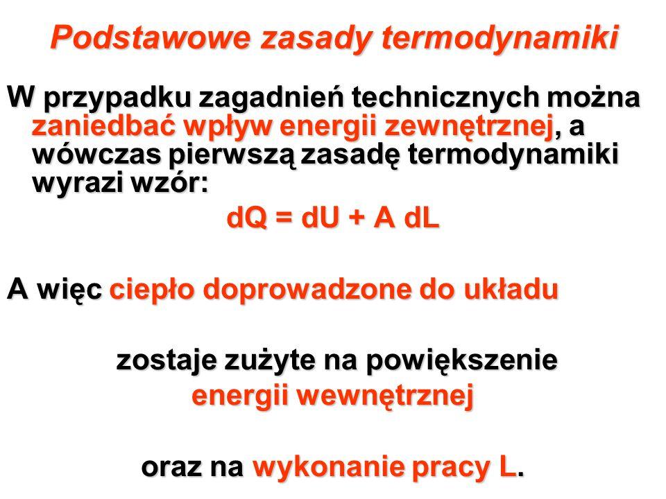 Podstawowe zasady termodynamiki W przypadku zagadnień technicznych można zaniedbać wpływ energii zewnętrznej, a wówczas pierwszą zasadę termodynamiki