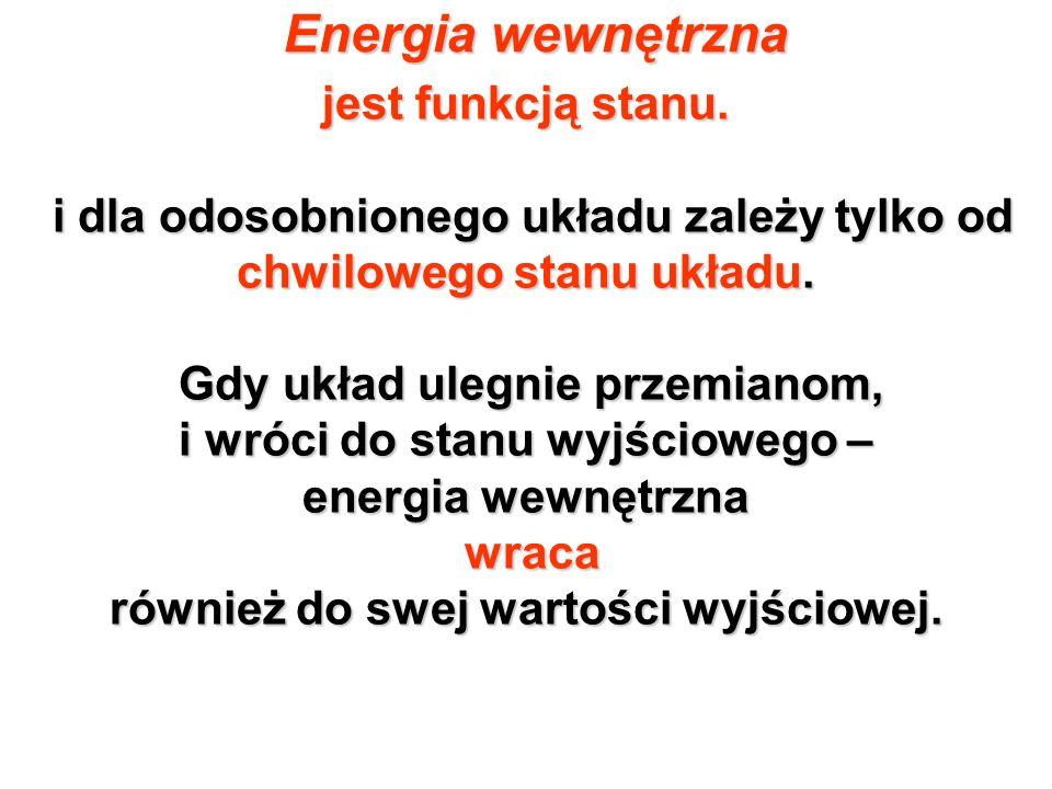 Energia wewnętrzna jest funkcją stanu. i dla odosobnionego układu zależy tylko od i dla odosobnionego układu zależy tylko od chwilowego stanu układu.