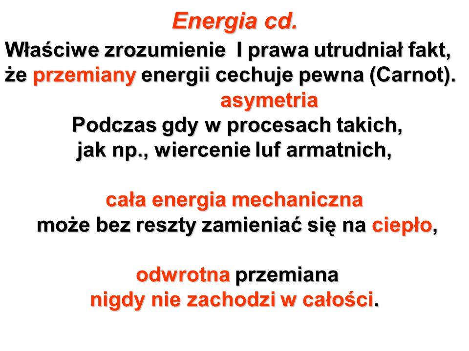 Energia cd. Właściwe zrozumienie I prawa utrudniał fakt, że przemiany energii cechuje pewna (Carnot). asymetria asymetria Podczas gdy w procesach taki