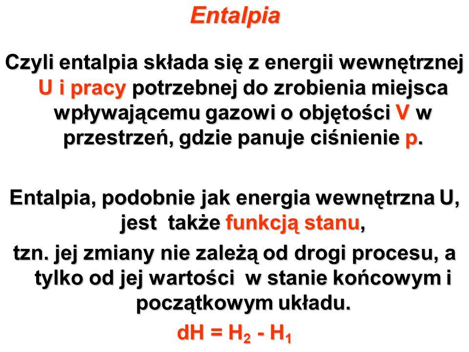 Entalpia Czyli entalpia składa się z energii wewnętrznej U i pracy potrzebnej do zrobienia miejsca wpływającemu gazowi o objętości V w przestrzeń, gdz