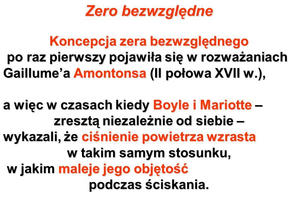 Zero bezwzględne Koncepcja zera bezwzględnego po raz pierwszy pojawiła się w rozważaniach po raz pierwszy pojawiła się w rozważaniach Gaillumea Amonto
