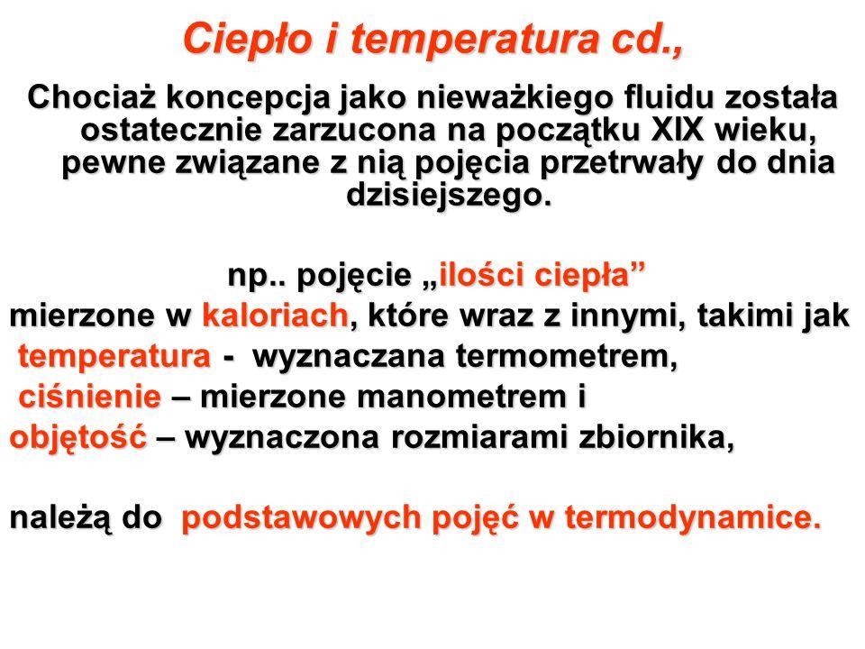 Ciepło i temperatura cd., Chociaż koncepcja jako nieważkiego fluidu została ostatecznie zarzucona na początku XIX wieku, pewne związane z nią pojęcia