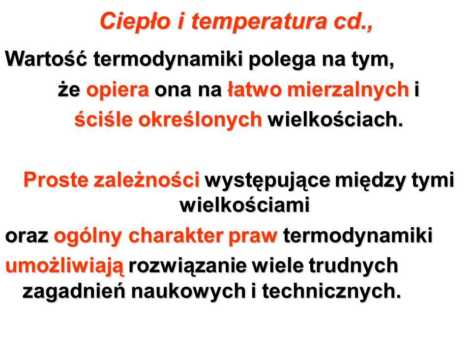 Ciepło i temperatura cd., Wartość termodynamiki polega na tym, że opiera ona na łatwo mierzalnych i że opiera ona na łatwo mierzalnych i ściśle określ