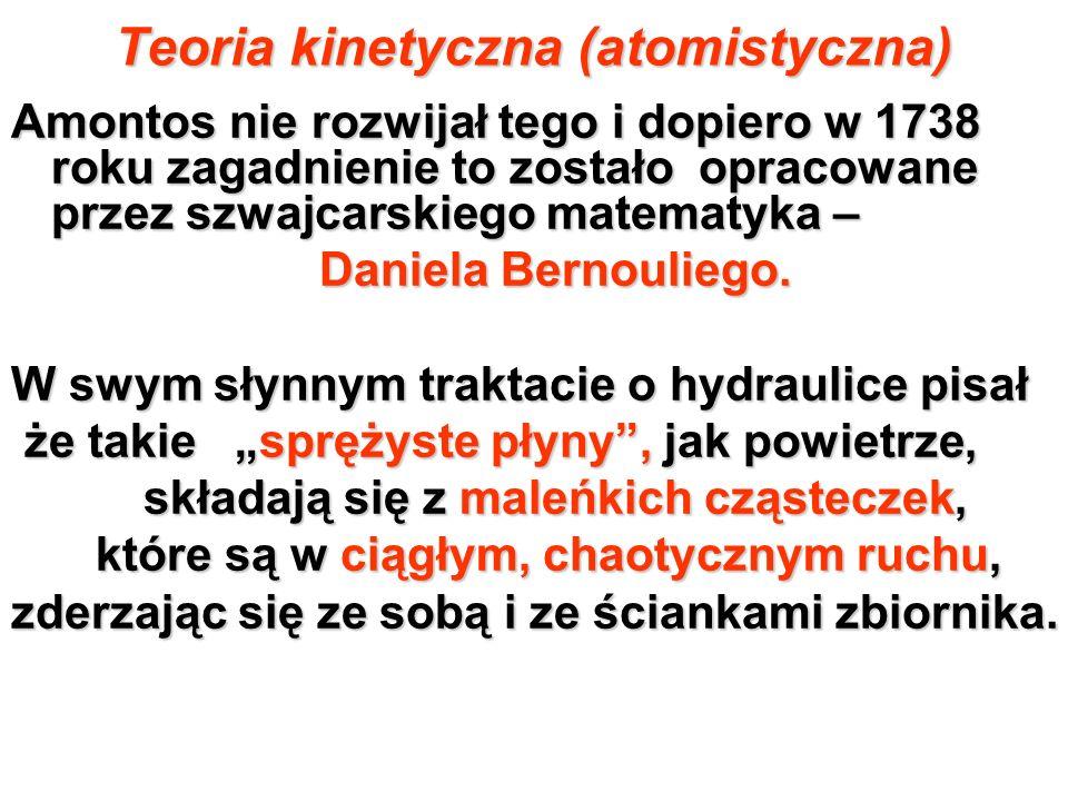 Teoria kinetyczna (atomistyczna) Amontos nie rozwijał tego i dopiero w 1738 roku zagadnienie to zostało opracowane przez szwajcarskiego matematyka – D