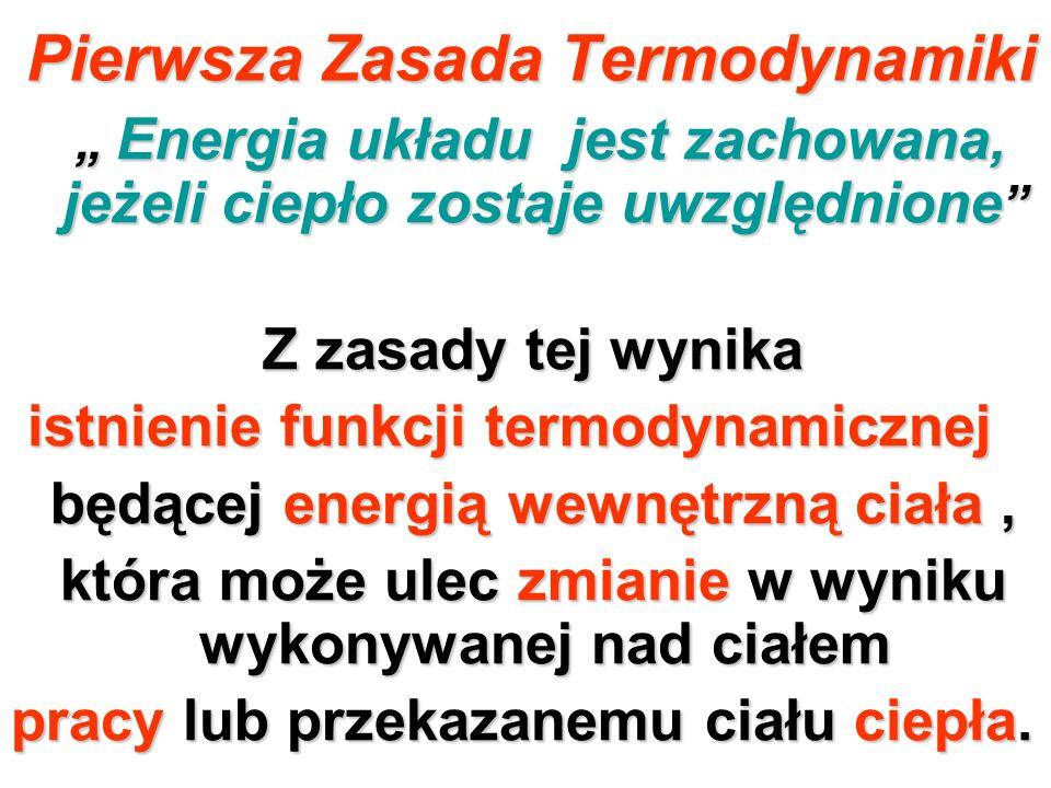 Pierwsza Zasada Termodynamiki Energia układu jest zachowana, jeżeli ciepło zostaje uwzględnione Energia układu jest zachowana, jeżeli ciepło zostaje u