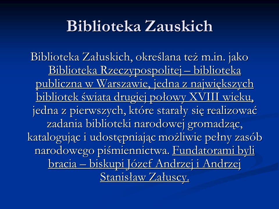 Biblioteka Zauskich Biblioteka Załuskich, określana też m.in. jako Biblioteka Rzeczypospolitej – biblioteka publiczna w Warszawie, jedna z największyc