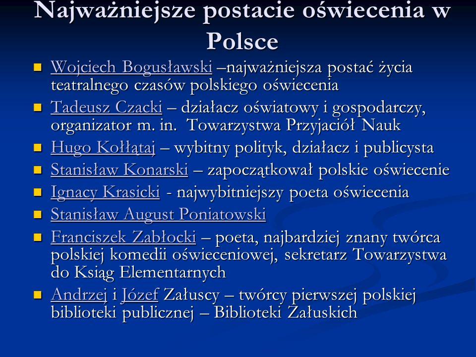 Najważniejsze postacie oświecenia w Polsce Wojciech Bogusławski –najważniejsza postać życia teatralnego czasów polskiego oświecenia Wojciech Bogusławs