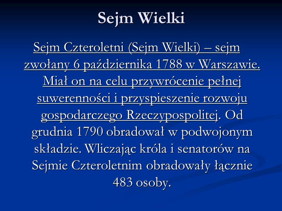 Sejm Wielki Sejm Czteroletni (Sejm Wielki) – sejm zwołany 6 października 1788 w Warszawie. Miał on na celu przywrócenie pełnej suwerenności i przyspie