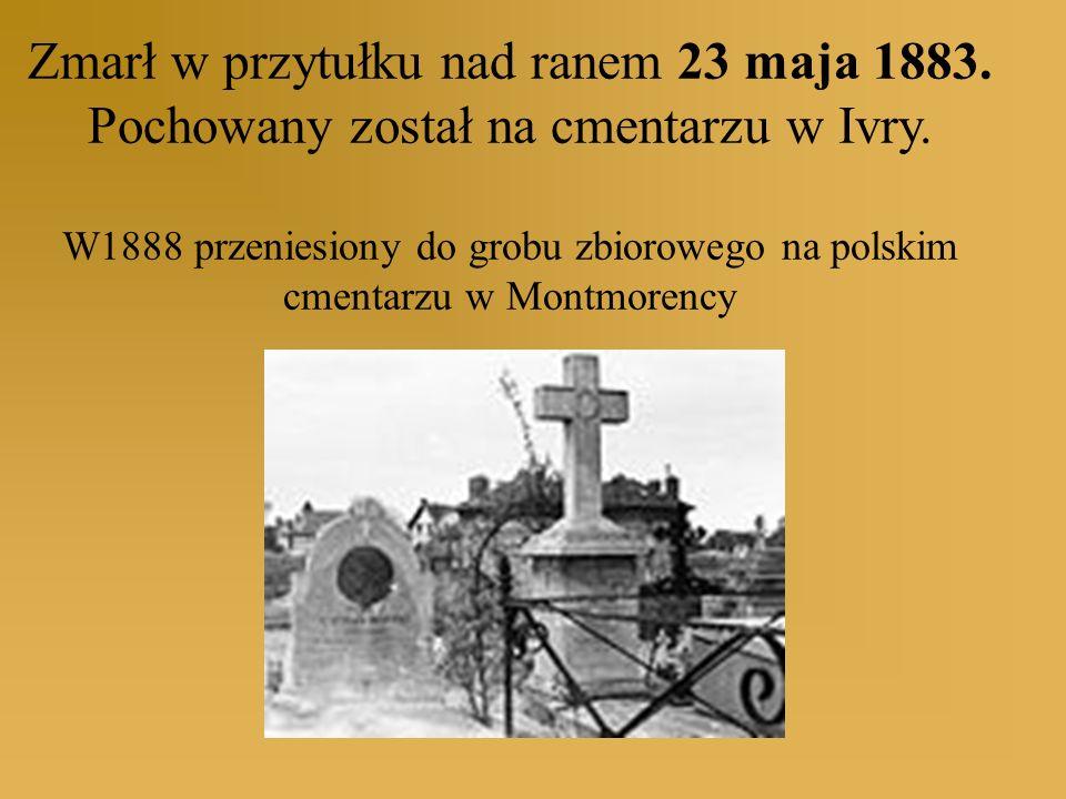 Zmarł w przytułku nad ranem 23 maja 1883. Pochowany został na cmentarzu w Ivry. W1888 przeniesiony do grobu zbiorowego na polskim cmentarzu w Montmore