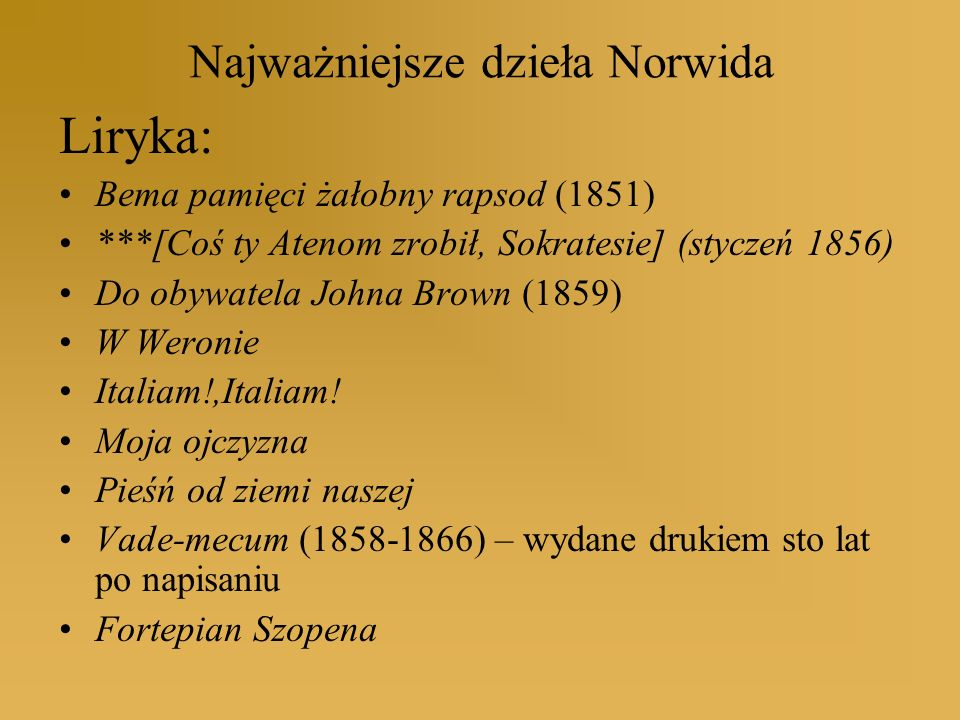 Najważniejsze dzieła Norwida Liryka: Bema pamięci żałobny rapsod (1851) ***[Coś ty Atenom zrobił, Sokratesie] (styczeń 1856) Do obywatela Johna Brown