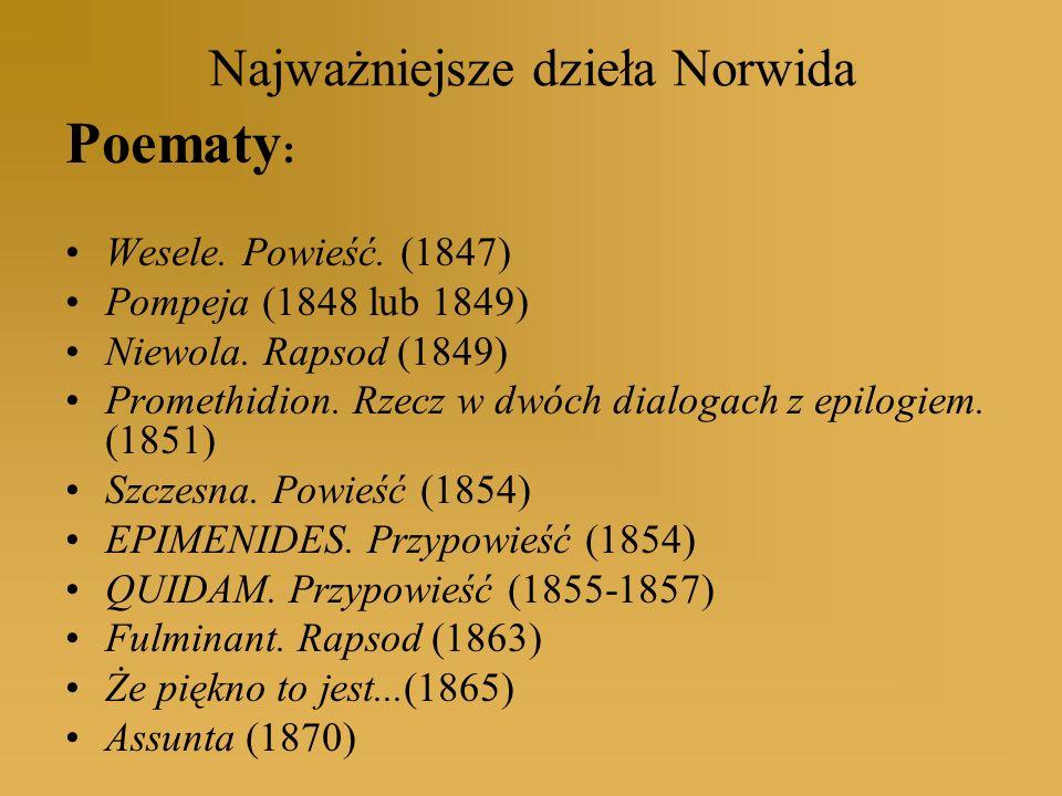 Najważniejsze dzieła Norwida Poematy : Wesele. Powieść. (1847) Pompeja (1848 lub 1849) Niewola. Rapsod (1849) Promethidion. Rzecz w dwóch dialogach z