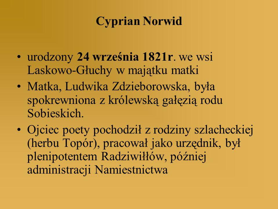 Cyprian Norwid urodzony 24 września 1821r. we wsi Laskowo-Głuchy w majątku matki Matka, Ludwika Zdzieborowska, była spokrewniona z królewską gałęzią r
