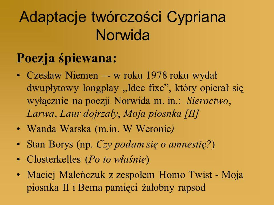 Adaptacje twórczości Cypriana Norwida Poezja śpiewana: Czesław Niemen –- w roku 1978 roku wydał dwupłytowy longplay Idee fixe, który opierał się wyłąc