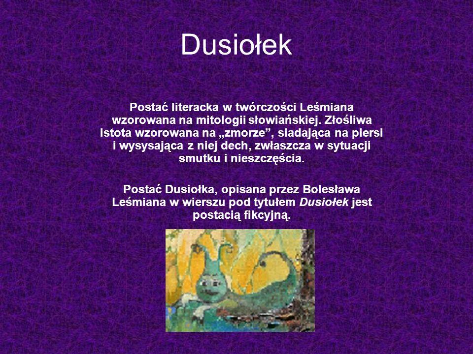 Dusiołek Postać literacka w twórczości Leśmiana wzorowana na mitologii słowiańskiej.