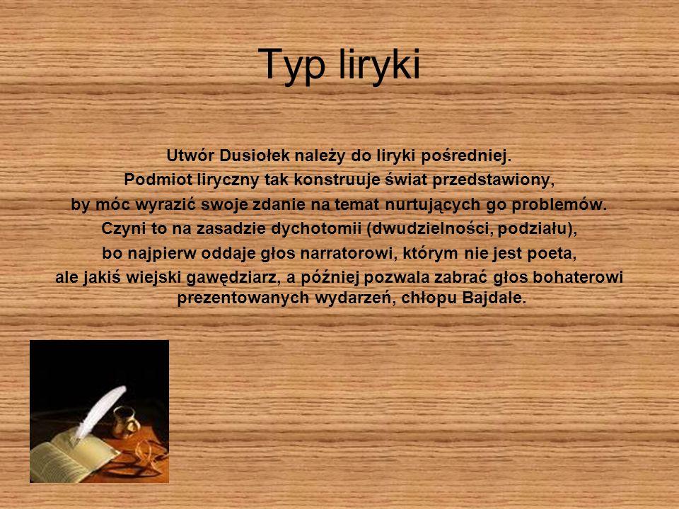 Typ liryki Utwór Dusiołek należy do liryki pośredniej.
