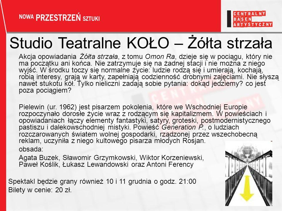 Studio Teatralne KOŁO – Żółta strzała Akcja opowiadania Żółta strzała, z tomu Omon Ra, dzieje się w pociągu, który nie ma początku ani końca.